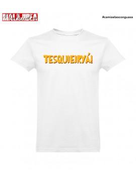 Camiseta Tesquieirya!